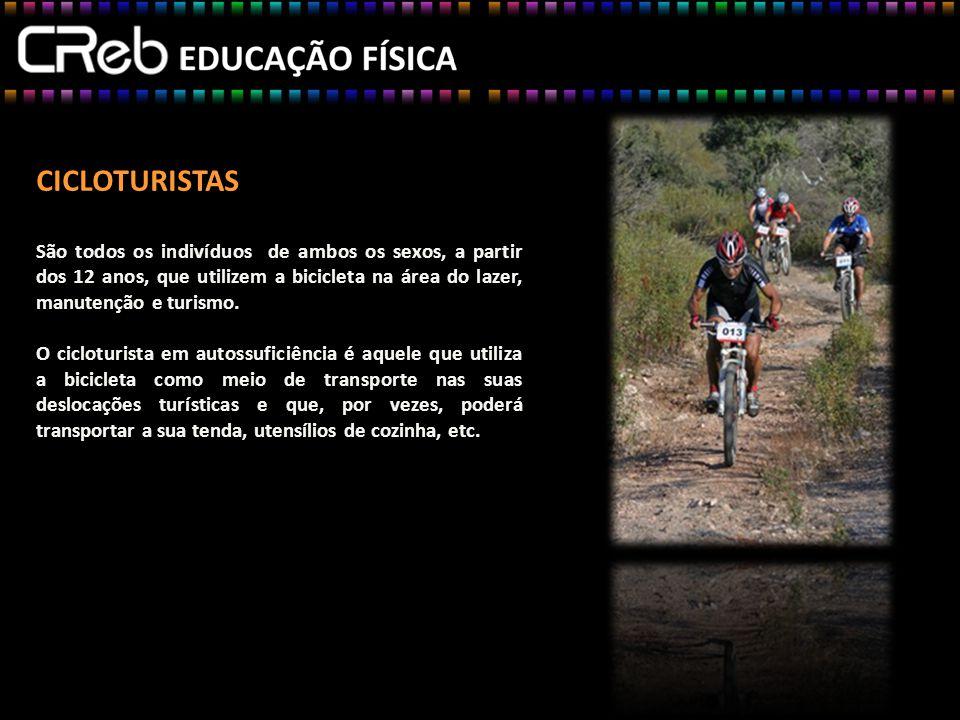 CICLOTURISTAS São todos os indivíduos de ambos os sexos, a partir dos 12 anos, que utilizem a bicicleta na área do lazer, manutenção e turismo.
