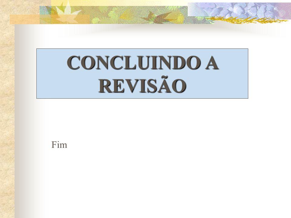 CONCLUINDO A REVISÃO Fim
