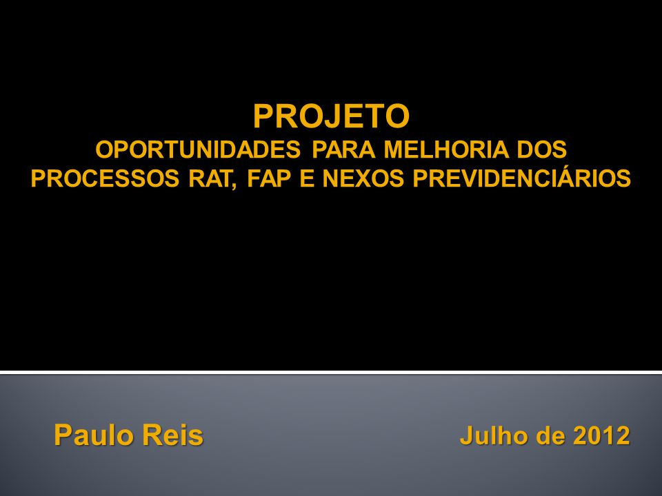 PROJETO Paulo Reis Julho de 2012 OPORTUNIDADES PARA MELHORIA DOS