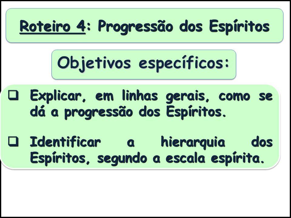Roteiro 4: Progressão dos Espíritos Objetivos específicos: