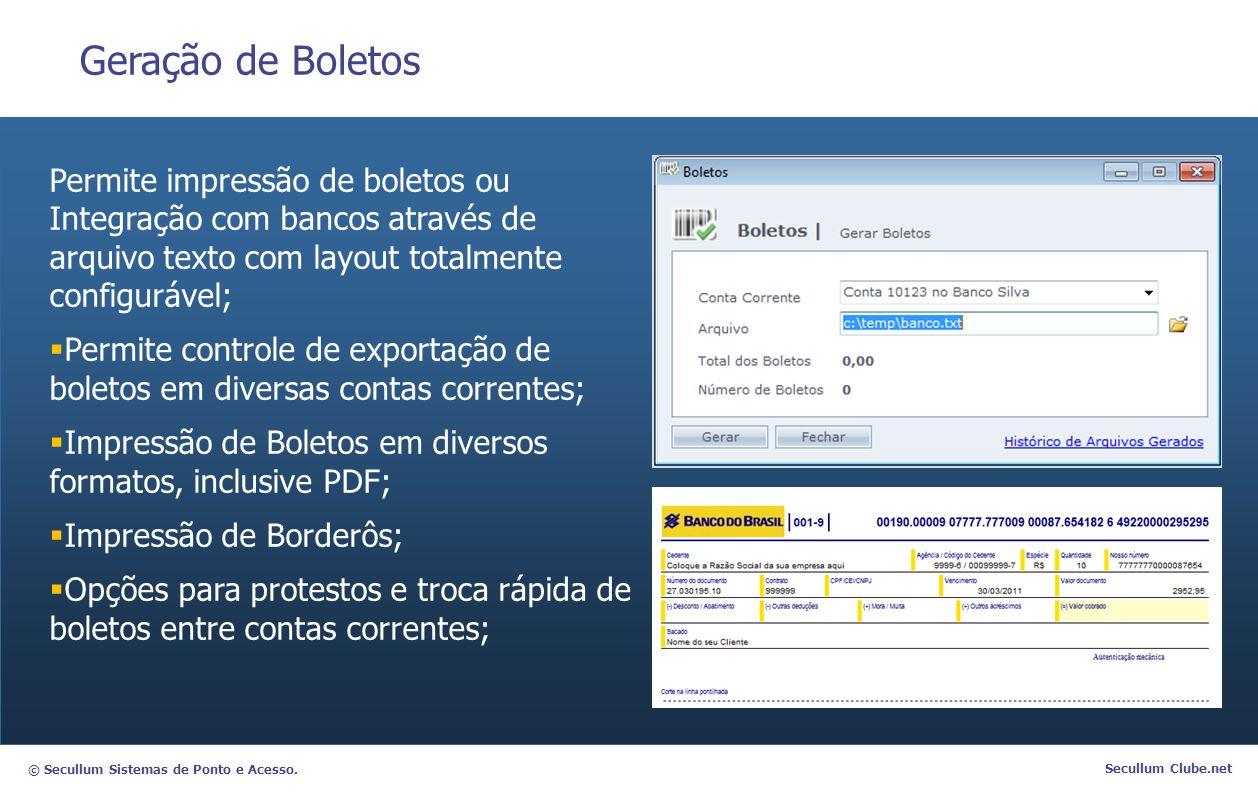 Geração de Boletos Permite impressão de boletos ou Integração com bancos através de arquivo texto com layout totalmente configurável;