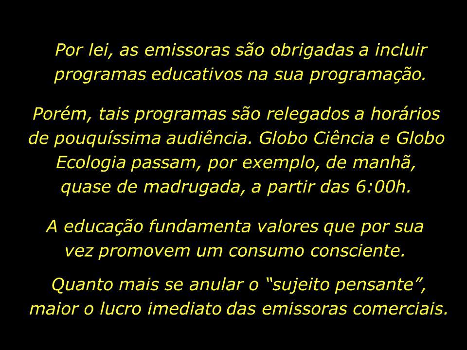 Por lei, as emissoras são obrigadas a incluir programas educativos na sua programação.