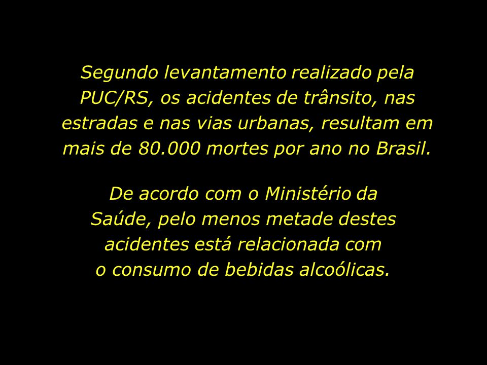 Segundo levantamento realizado pela PUC/RS, os acidentes de trânsito, nas estradas e nas vias urbanas, resultam em mais de 80.000 mortes por ano no Brasil.