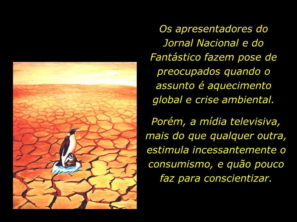 Os apresentadores do Jornal Nacional e do Fantástico fazem pose de preocupados quando o assunto é aquecimento global e crise ambiental.