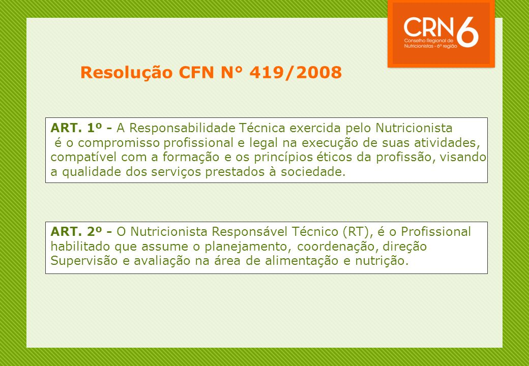 Resolução CFN N° 419/2008 ART. 1º - A Responsabilidade Técnica exercida pelo Nutricionista.