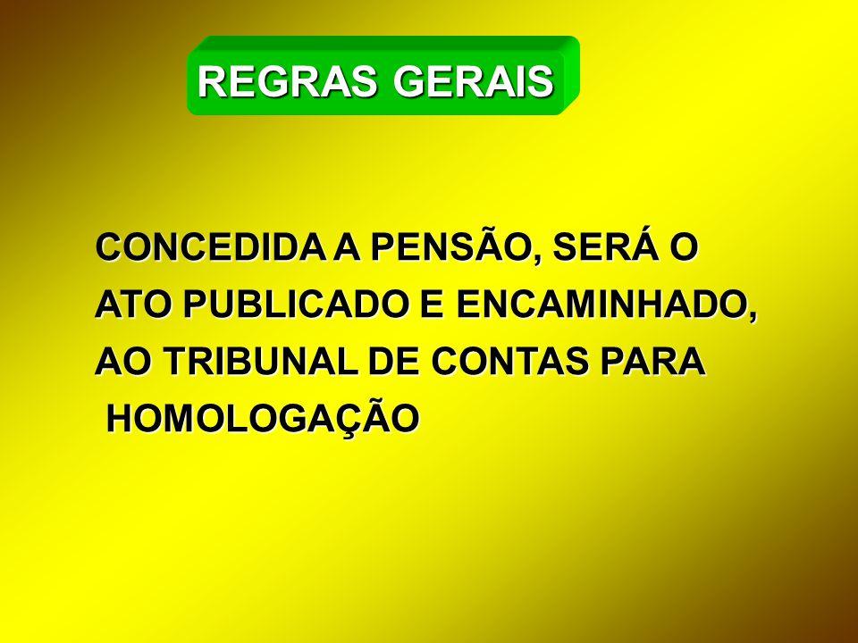REGRAS GERAIS CONCEDIDA A PENSÃO, SERÁ O ATO PUBLICADO E ENCAMINHADO,