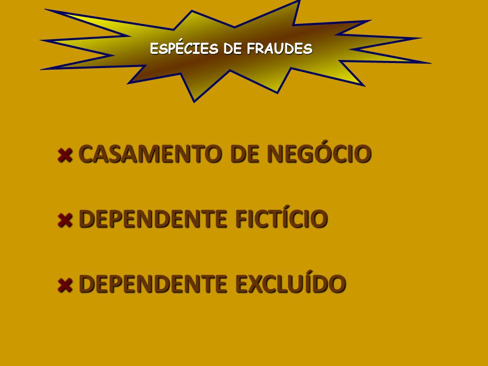 CASAMENTO DE NEGÓCIO DEPENDENTE FICTÍCIO DEPENDENTE EXCLUÍDO