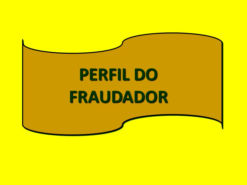 PERFIL DO FRAUDADOR
