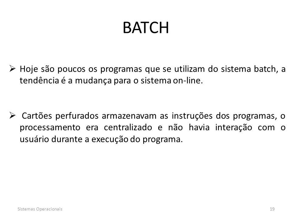 BATCH Hoje são poucos os programas que se utilizam do sistema batch, a tendência é a mudança para o sistema on-line.