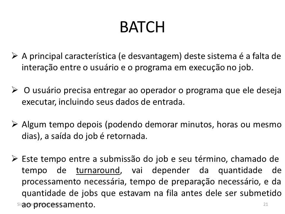 BATCH A principal característica (e desvantagem) deste sistema é a falta de interação entre o usuário e o programa em execução no job.