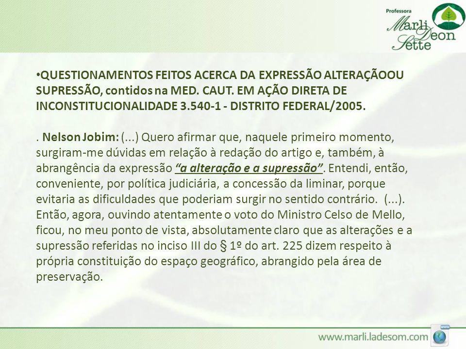 QUESTIONAMENTOS FEITOS ACERCA DA EXPRESSÃO ALTERAÇÃOOU SUPRESSÃO, contidos na MED. CAUT. EM AÇÃO DIRETA DE INCONSTITUCIONALIDADE 3.540-1 - DISTRITO FEDERAL/2005.