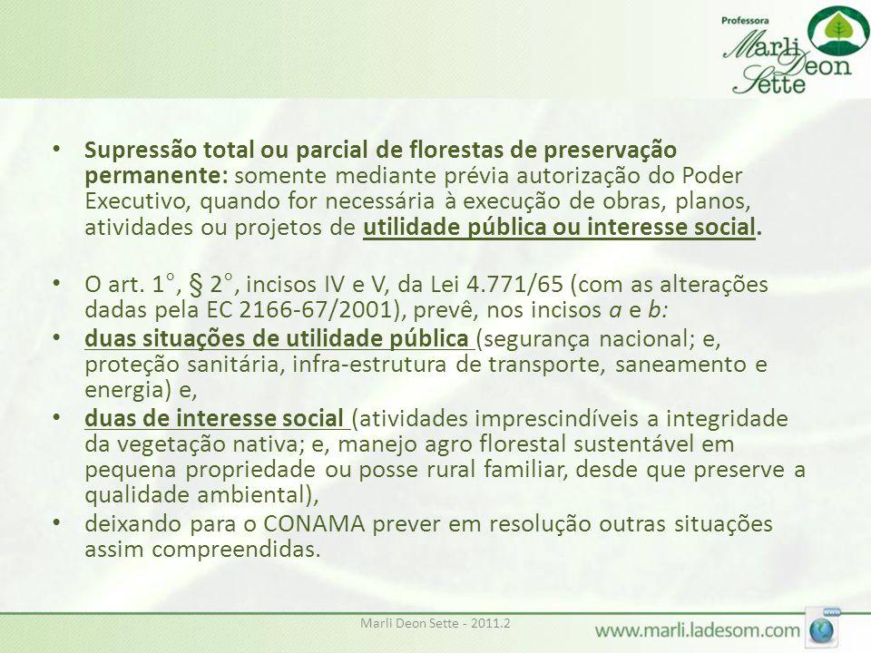 Supressão total ou parcial de florestas de preservação permanente: somente mediante prévia autorização do Poder Executivo, quando for necessária à execução de obras, planos, atividades ou projetos de utilidade pública ou interesse social.