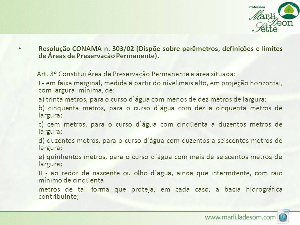 Resolução CONAMA n. 303/02 (Dispõe sobre parâmetros, definições e limites de Áreas de Preservação Permanente).