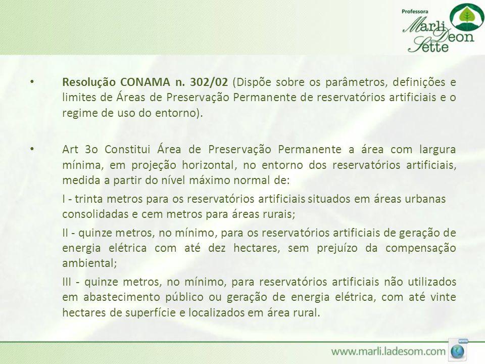 Resolução CONAMA n. 302/02 (Dispõe sobre os parâmetros, definições e limites de Áreas de Preservação Permanente de reservatórios artificiais e o regime de uso do entorno).