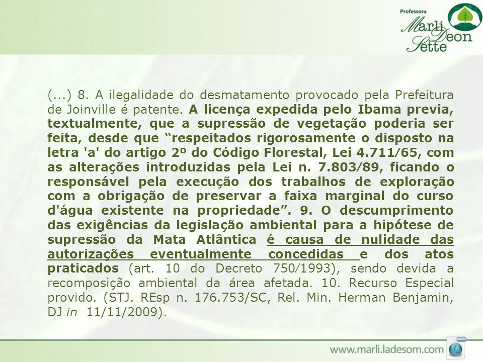 (...) 8. A ilegalidade do desmatamento provocado pela Prefeitura de Joinville é patente.