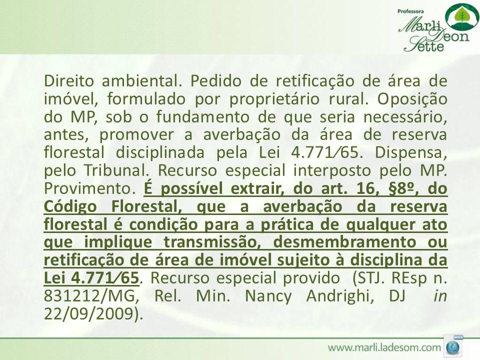 Direito ambiental. Pedido de retificação de área de imóvel, formulado por proprietário rural.