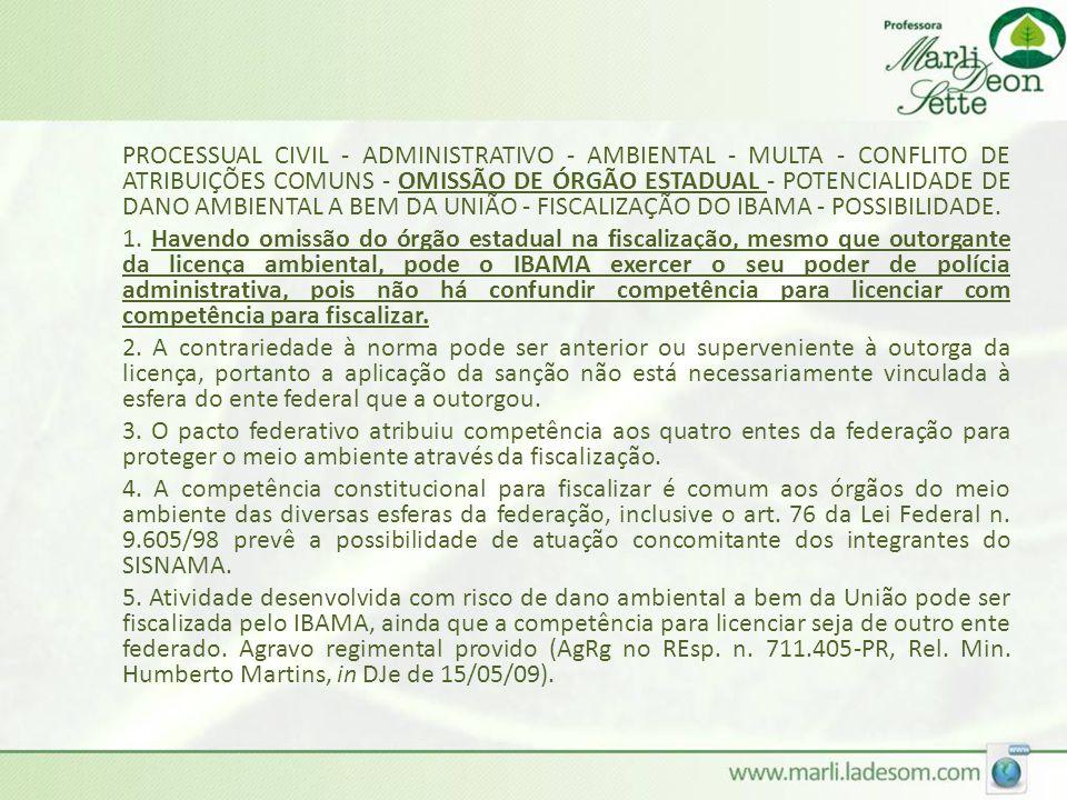 PROCESSUAL CIVIL - ADMINISTRATIVO - AMBIENTAL - MULTA - CONFLITO DE ATRIBUIÇÕES COMUNS - OMISSÃO DE ÓRGÃO ESTADUAL - POTENCIALIDADE DE DANO AMBIENTAL A BEM DA UNIÃO - FISCALIZAÇÃO DO IBAMA - POSSIBILIDADE.