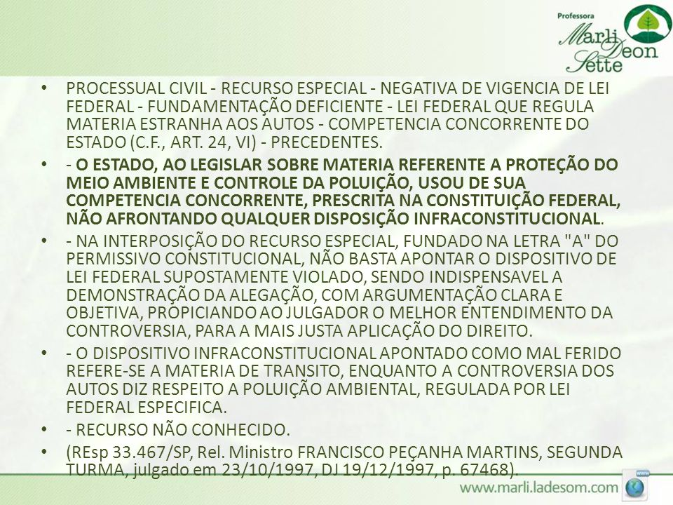 PROCESSUAL CIVIL - RECURSO ESPECIAL - NEGATIVA DE VIGENCIA DE LEI FEDERAL - FUNDAMENTAÇÃO DEFICIENTE - LEI FEDERAL QUE REGULA MATERIA ESTRANHA AOS AUTOS - COMPETENCIA CONCORRENTE DO ESTADO (C.F., ART. 24, VI) - PRECEDENTES.