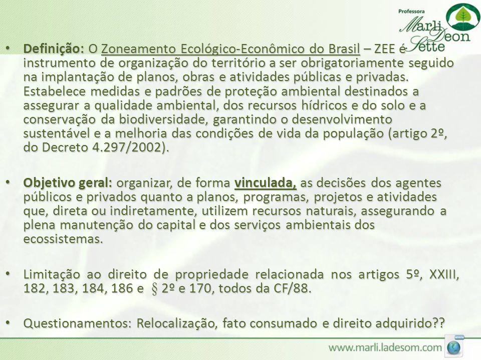 Definição: O Zoneamento Ecológico-Econômico do Brasil – ZEE é instrumento de organização do território a ser obrigatoriamente seguido na implantação de planos, obras e atividades públicas e privadas. Estabelece medidas e padrões de proteção ambiental destinados a assegurar a qualidade ambiental, dos recursos hídricos e do solo e a conservação da biodiversidade, garantindo o desenvolvimento sustentável e a melhoria das condições de vida da população (artigo 2º, do Decreto 4.297/2002).
