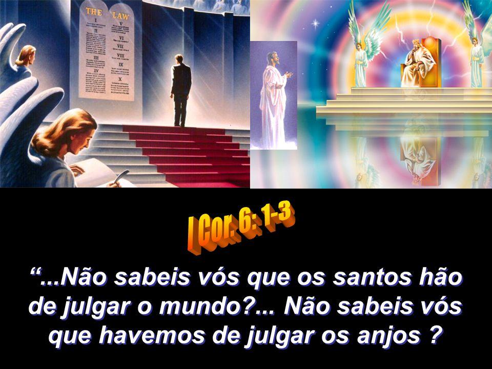 I Cor. 6: 1-3 ...Não sabeis vós que os santos hão de julgar o mundo ...
