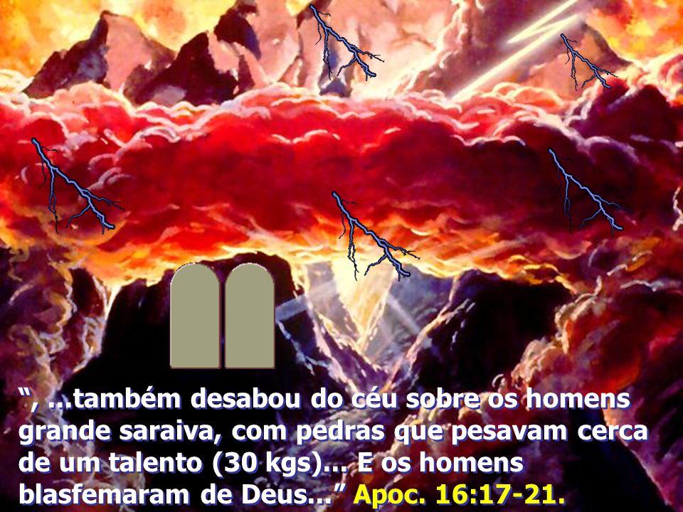 , ...também desabou do céu sobre os homens grande saraiva, com pedras que pesavam cerca de um talento (30 kgs)...
