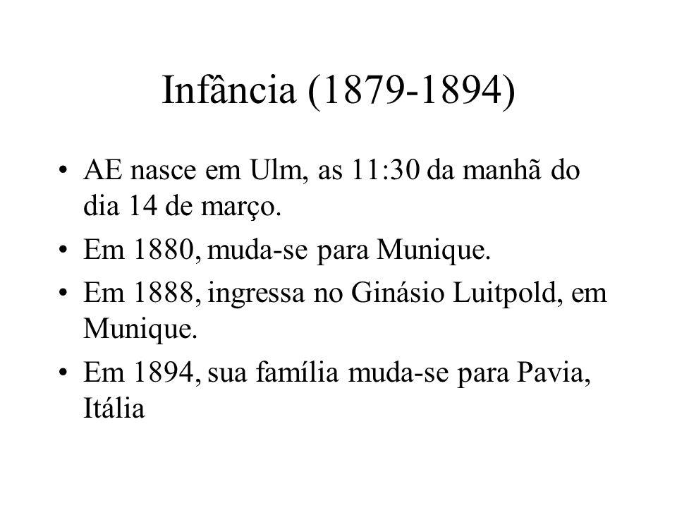 Infância (1879-1894) AE nasce em Ulm, as 11:30 da manhã do dia 14 de março. Em 1880, muda-se para Munique.