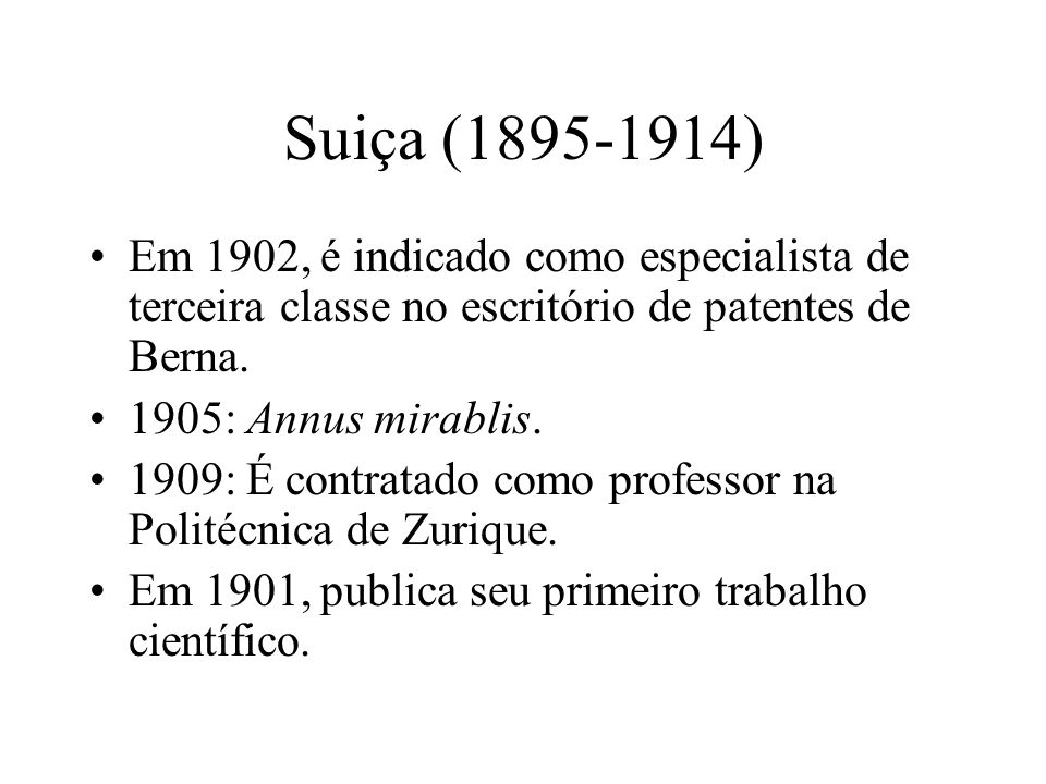 Suiça (1895-1914) Em 1902, é indicado como especialista de terceira classe no escritório de patentes de Berna.