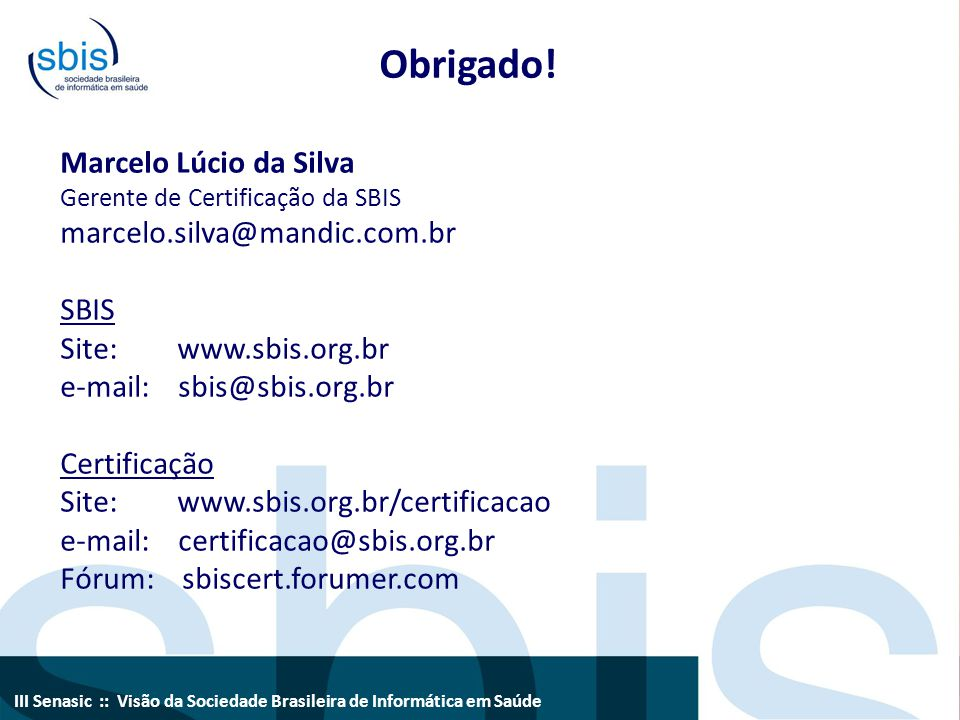Obrigado! Marcelo Lúcio da Silva marcelo.silva@mandic.com.br SBIS