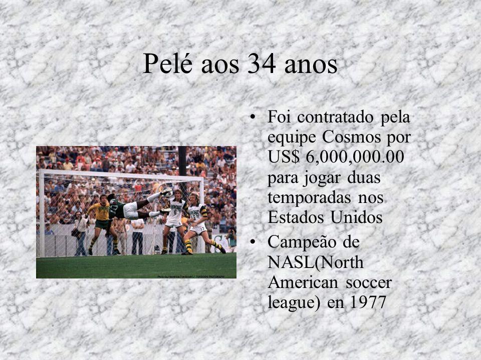Pelé aos 34 anos Foi contratado pela equipe Cosmos por US$ 6,000,000.00 para jogar duas temporadas nos Estados Unidos.