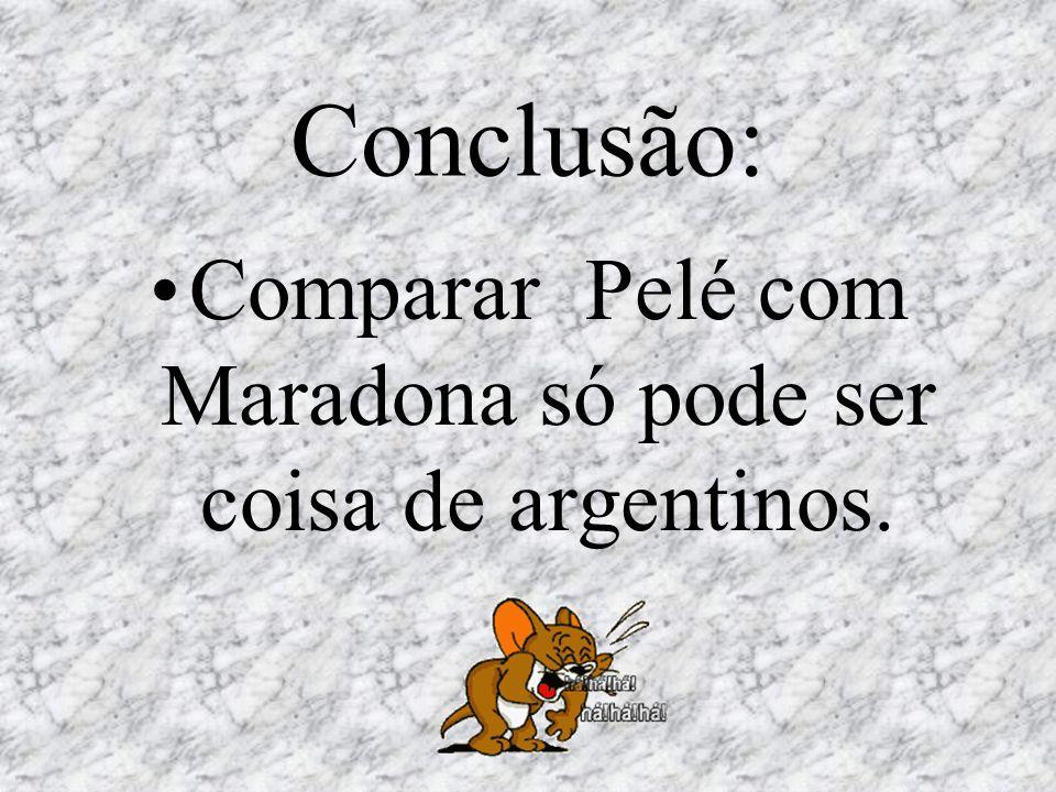 Comparar Pelé com Maradona só pode ser coisa de argentinos.