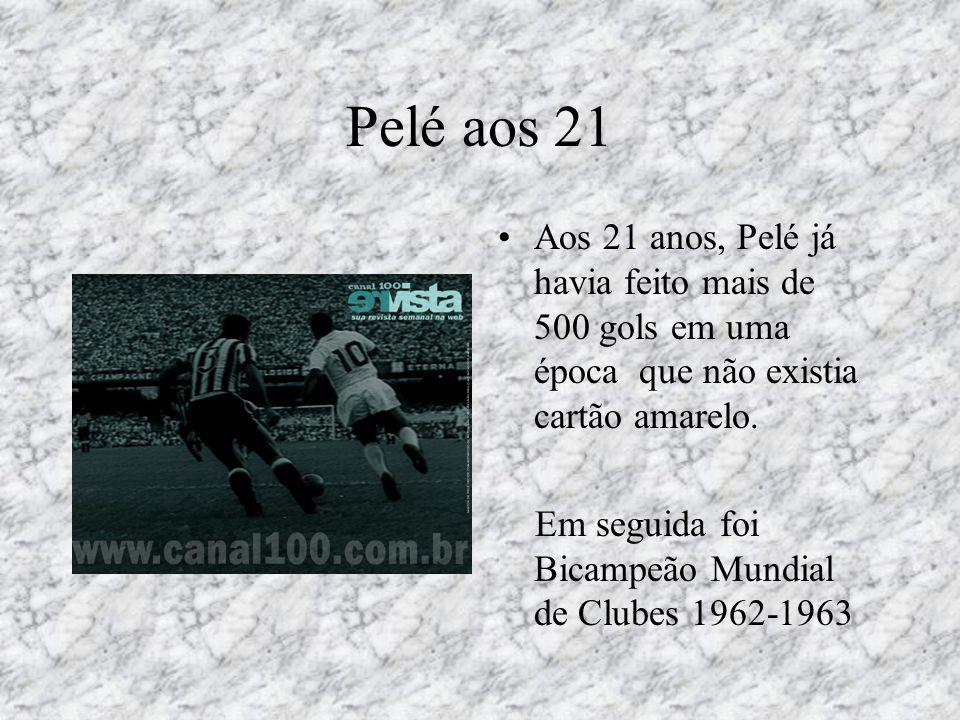 Pelé aos 21 Aos 21 anos, Pelé já havia feito mais de 500 gols em uma época que não existia cartão amarelo.