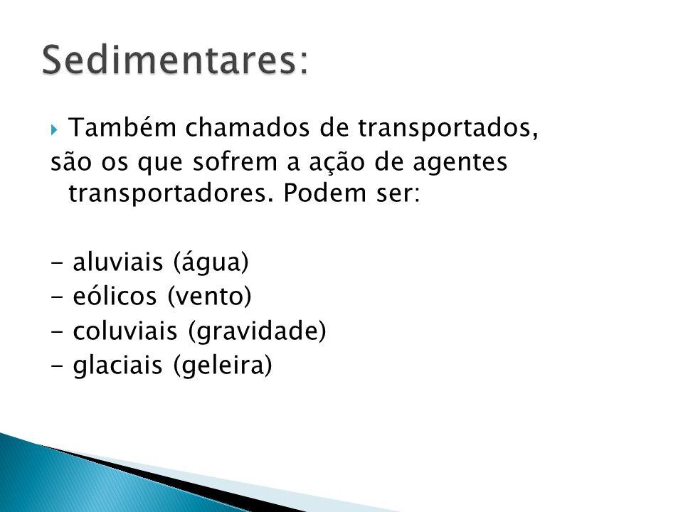 Sedimentares: Também chamados de transportados,