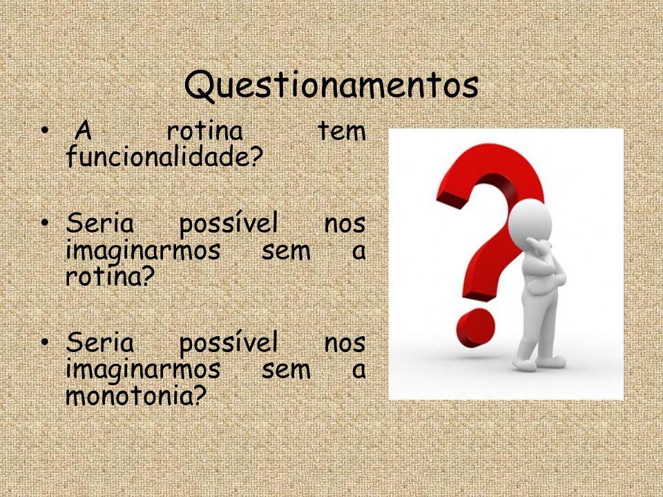 Questionamentos A rotina tem funcionalidade