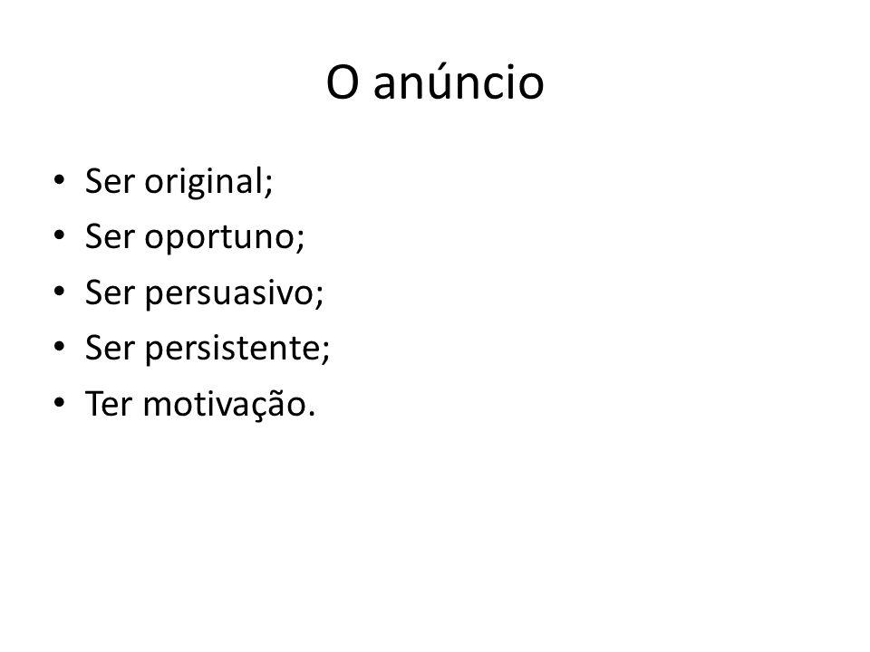 O anúncio Ser original; Ser oportuno; Ser persuasivo; Ser persistente;