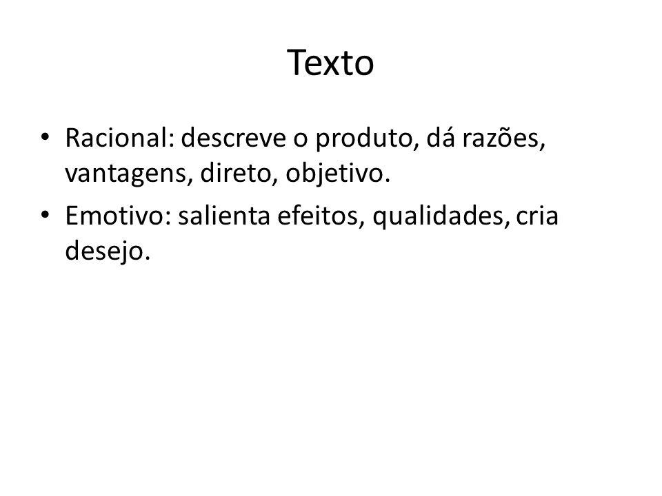 Texto Racional: descreve o produto, dá razões, vantagens, direto, objetivo.