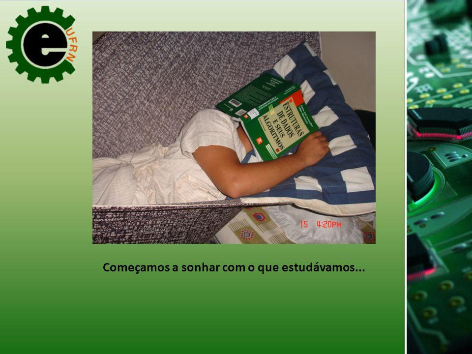 Começamos a sonhar com o que estudávamos...