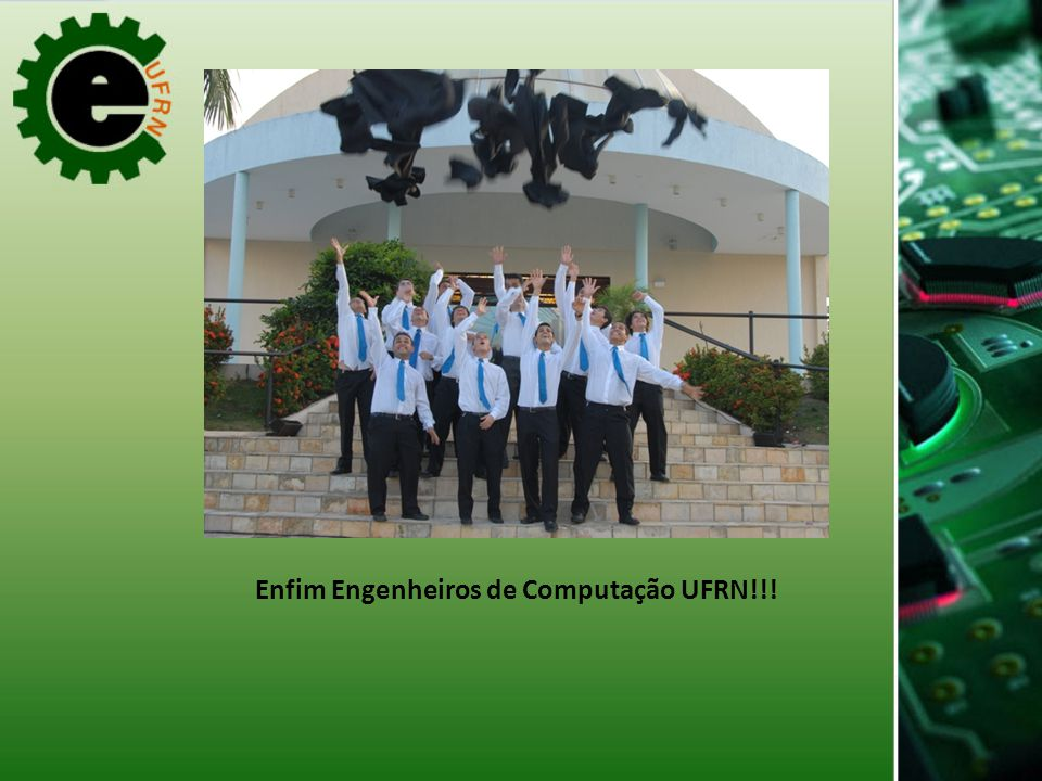 Enfim Engenheiros de Computação UFRN!!!