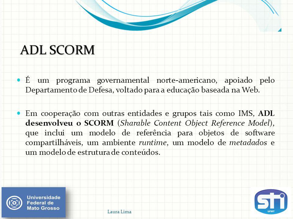 ADL SCORM É um programa governamental norte-americano, apoiado pelo Departamento de Defesa, voltado para a educação baseada na Web.