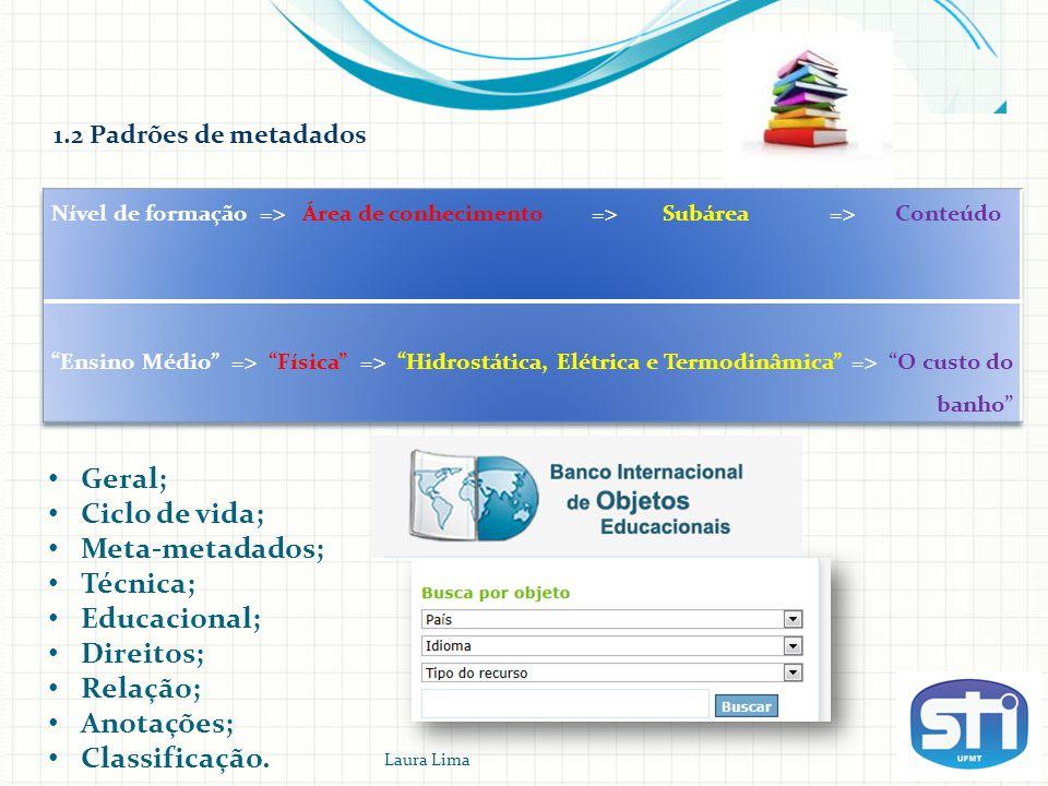 Geral; Ciclo de vida; Meta-metadados; Técnica; Educacional; Direitos;