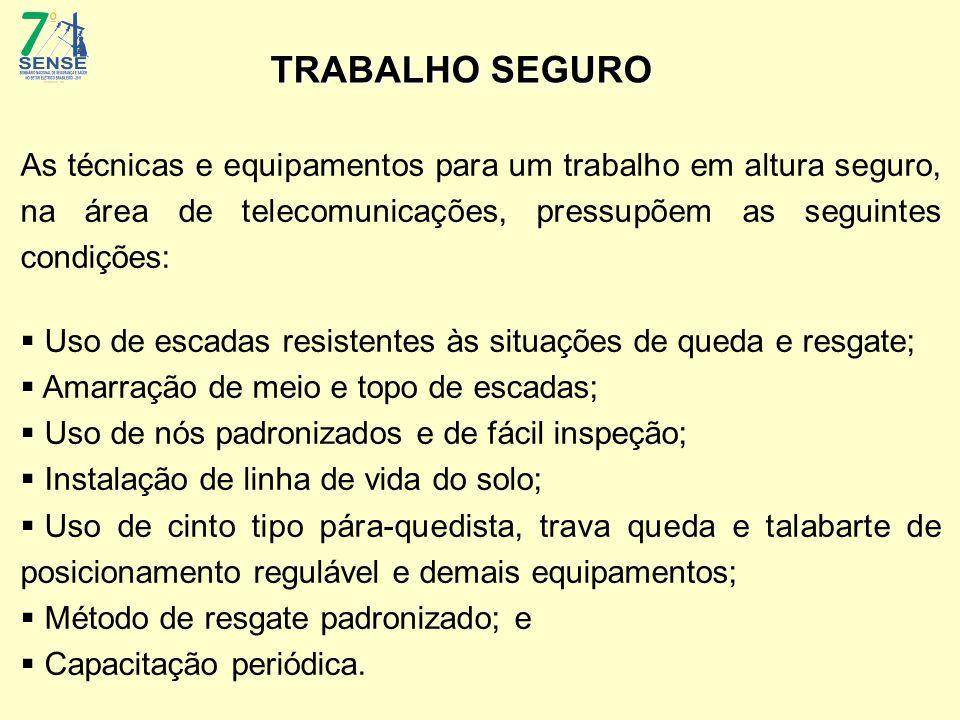 TRABALHO SEGURO As técnicas e equipamentos para um trabalho em altura seguro, na área de telecomunicações, pressupõem as seguintes condições: