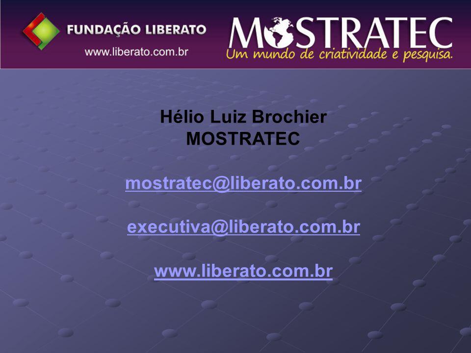 Hélio Luiz Brochier MOSTRATEC. mostratec@liberato.com.br.