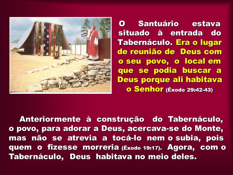 O Santuário estava situado à entrada do Tabernáculo
