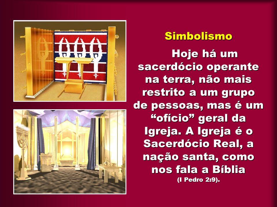 Simbolismo Hoje há um sacerdócio operante na terra, não mais restrito a um grupo de pessoas, mas é um ofício geral da Igreja.