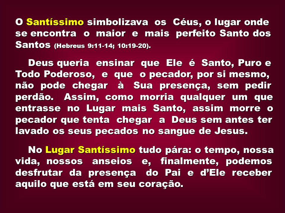 O Santíssimo simbolizava os Céus, o lugar onde se encontra o maior e mais perfeito Santo dos Santos (Hebreus 9:11-14; 10:19-20).