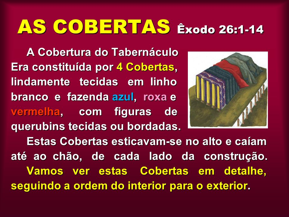 AS COBERTAS Êxodo 26:1-14 A Cobertura do Tabernáculo