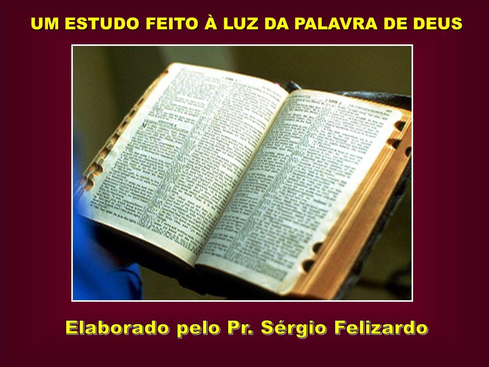 Elaborado pelo Pr. Sérgio Felizardo