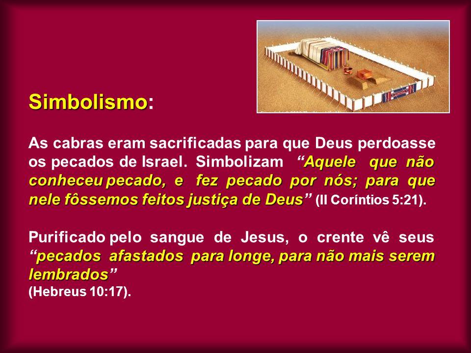 Simbolismo: As cabras eram sacrificadas para que Deus perdoasse os pecados de Israel.
