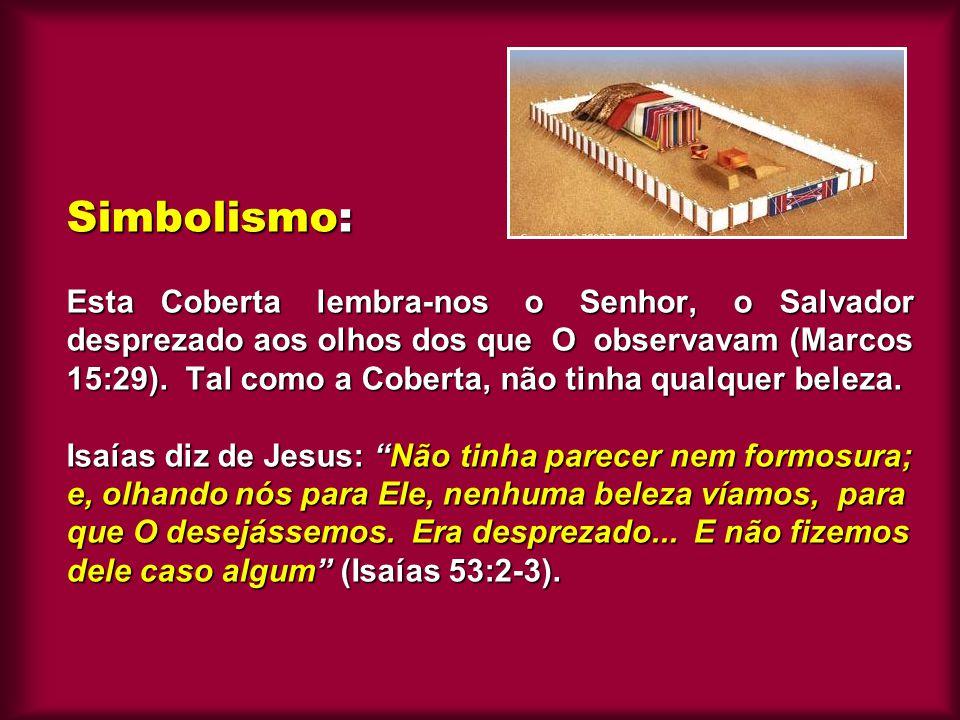 Simbolismo: Esta Coberta lembra-nos o Senhor, o Salvador desprezado aos olhos dos que O observavam (Marcos 15:29).