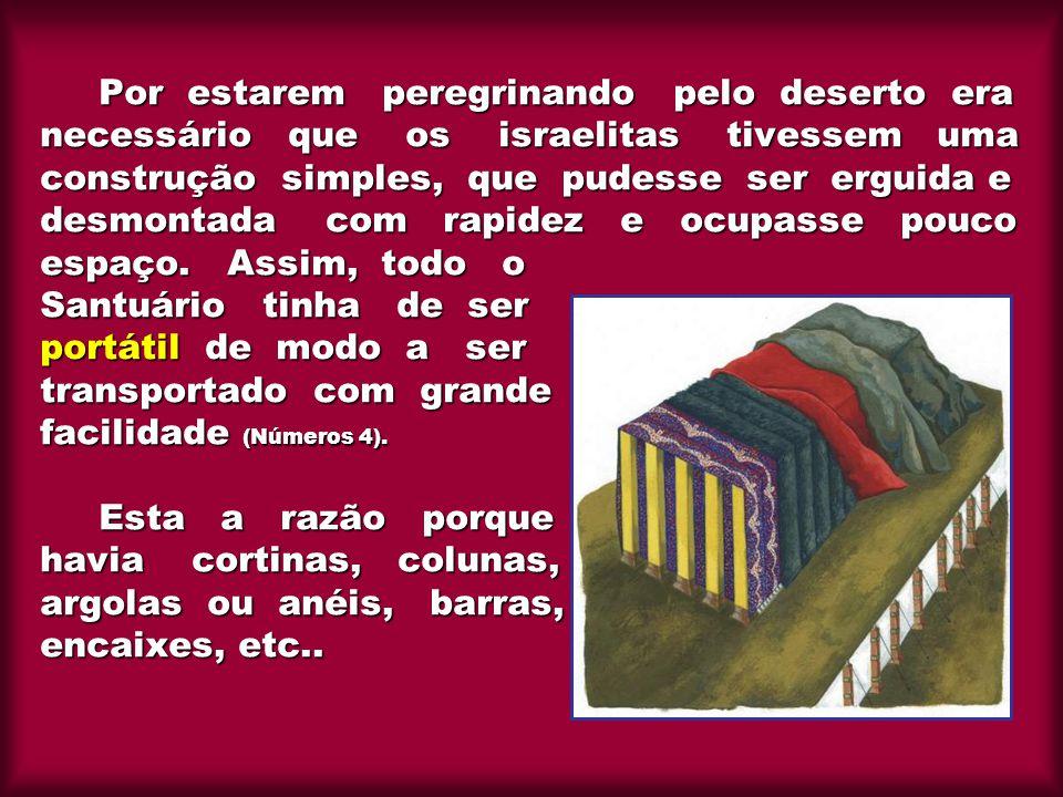 Por estarem peregrinando pelo deserto era necessário que os israelitas tivessem uma construção simples, que pudesse ser erguida e desmontada com rapidez e ocupasse pouco espaço.