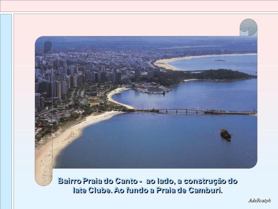 Bairro Praia do Canto - ao lado, a construção do Iate Clube